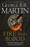 Fire & blood : [a history of the Targaryen kings from Aegon the Conquerer to Aegon III] / George R. R. Martin ; [illustrations by Doug Wheatley].